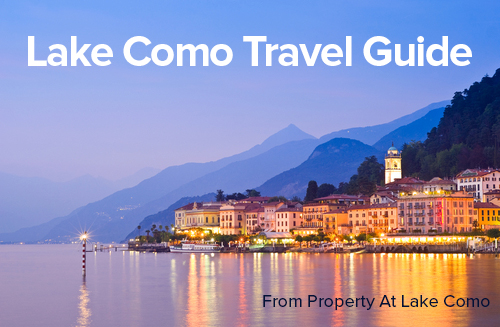 Travel Guide Lake Como Italy – Hotels, Villas, Vacation Places and Leisure